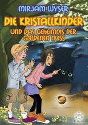 Die Kristallkinder - und das Geheimnis der goldenen Nuss