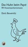 Doris Bewernitz: Das Huhn beim Papst: 99 Hosentaschenromane I