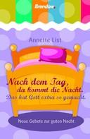 Annette List: Nach dem Tag, da kommt die Nacht. Das hat Gott extra so gemacht.