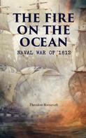 Theodore Roosevelt: The Fire on the Ocean: Naval War of 1812