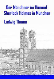 Der Münchner im Himmel / Sherlock Holmes in München - Satiren und Humoresken