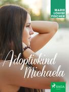 Marie Louise Fischer: Adoptivkind Michaela