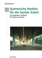 Systemische Modelle für die Soziale Arbeit - Ein integratives Lehrbuch für die Theorie und Praxis