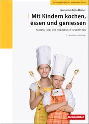Mit Kindern kochen, essen und geniessen - Rezepte, Tipps und Inspirationen für jeden Tag