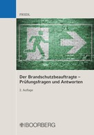 Wolfgang J. Friedl: Der Brandschutzbeauftragte – Prüfungsfragen und Antworten