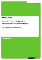 Pro und Contra: Die Deutsche Ratingagentur von Roland Berger - Eine Europäische Ratingagentur