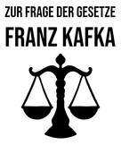 Franz Kafka: Zur Frage der Gesetze