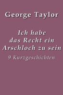 George Taylor: Ich habe das Recht ein Arschloch zu sein ★★