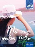 Marie Louise Fischer: Mit einer weißen Nelke