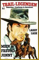 Larry Lash: TRAIL LEGENDEN #3: Mein Freund Jonny