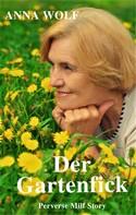 Anna Wolf: Der Gartenfick