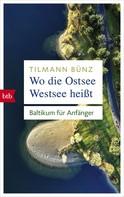 Tilmann Bünz: Wo die Ostsee Westsee heißt ★★★★
