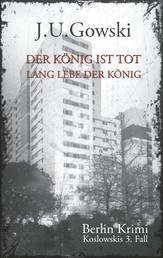 Der König ist tot. Lang lebe der König. - Koslowskis 3. Fall - Ein Berlin Krimi
