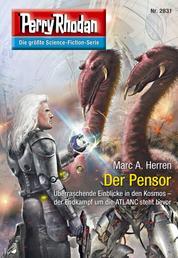 """Perry Rhodan 2831: Der Pensor - Perry Rhodan-Zyklus """"Die Jenzeitigen Lande"""""""