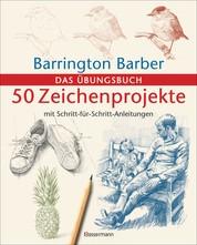 50 Zeichenprojekte mit Schritt-für-Schritt-Anleitungen - Das Übungsbuch mit bester Zeichenpapierqualität
