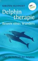 Kirsten Kuhnert: Delphintherapie - Beweis eines Wunders ★★★★★
