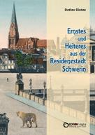 Detlev Dietze: Ernstes und Heiteres aus der Residenzstadt Schwerin