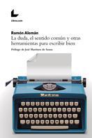 Ramón Alemán: La duda, el sentido común y otras herramientas para escribir bien