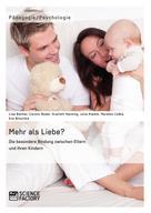 Carolin Büdel: Mehr als Liebe? Die besondere Bindung zwischen Eltern und ihren Kindern