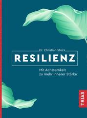 Resilienz - Mit Achtsamkeit zu mehr innerer Stärke