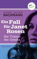 Daniel Oliver Bachmann: Die Tränen der Geisha: Der fünfte Fall für Janet Rosen
