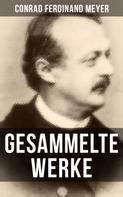 Conrad Ferdinand Meyer: Gesammelte Werke von Conrad Ferdinand Meyer