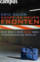 Kampf an neuen Fronten - Wie sich der BND dem Terrorismus stellt