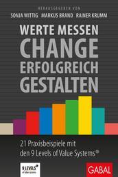 Werte messen – Change erfolgreich gestalten - 21 Praxisbeispiele mit den 9 Levels of Value Systems®
