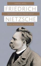 Friedrich Nietzsche - Wanderer und freier Geist