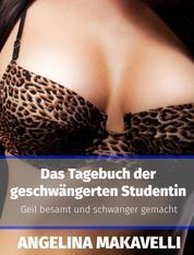 Das Tagebuch der geschwängerten Studentin - Geil besamt und schwanger gemacht (erotische Kurzgeschichten Sammelband)