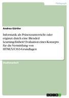 Andrea Gürtler: Informatik als Präsenzunterricht oder ergänzt durch eine Blended Learning-Einheit? Evaluation eines Konzepts für die Vermittlung von HTML5/CSS3-Grundlagen