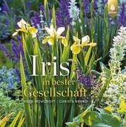 Iris in bester Gesellschaft - Inspirierende Ideen für die Verwendung von Schwertlilien im Garten