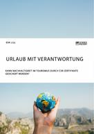 Eva Lill: Urlaub mit Verantwortung. Kann Nachhaltigkeit im Tourismus durch CSR-Zertifikate gesichert werden?