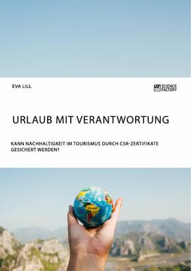 Urlaub mit Verantwortung. Kann Nachhaltigkeit im Tourismus durch CSR-Zertifikate gesichert werden?
