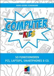 Computer für Kids - So funktionieren PCs, Laptops, Smartphones & Co.