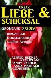 Uksak Liebe & Schicksal Großband 7/2019 - Romane und Kurzgeschichten großer Autoren