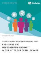 Anna-Serafina Löffler: Rassismus und Menschenfeindlichkeit in der Mitte der Gesellschaft. Perspektiven der Intervention für die Soziale Arbeit