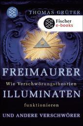 Freimaurer, Illuminaten und andere Verschwörer - Wie Verschwörungstheorien funktionieren