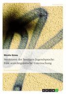 Nicola Gross: Strukturen der heutigen Jugendsprache. Eine soziolinguistische Untersuchung