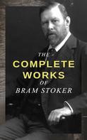Bram Stoker: The Complete Works of Bram Stoker