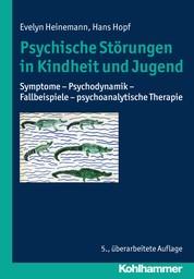 Psychische Störungen in Kindheit und Jugend - Symptome - Psychodynamik - Fallbeispiele - psychoanalytische Therapie