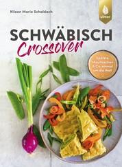 Schwäbisch Crossover - Spätzle, Maultaschen & Co. einmal um die Welt