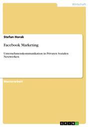 Facebook Marketing - Unternehmenskommunikation in Privaten Sozialen Netzwerken