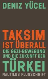 Taksim ist überall - Die Gezi-Bewegung und die Zukunft der Türkei - Nautilus Flugschrift (Solidaritätsausgabe)