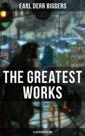 Earl Derr BIGGERS: The Greatest Works of Earl Derr Biggers (Illustrated Edition)