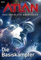 Perry Rhodan Redaktion: Atlan - Das absolute Abenteuer 8: Die Basiskämpfer ★★★★★