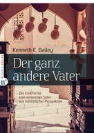 Kenneth E Bailey: Der ganz andere Vater ★★★★★