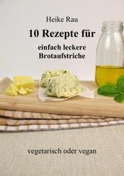 10 Rezepte für einfach leckere Brotaufstriche - vegetarisch oder vegan