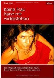 Keine Frau kann mir widerstehen - Ein Erfolgsbuch zum Thema Partnerschaft und Flirten, jetzt exklusiv im deutschsprachigen Raum zu erwerben.