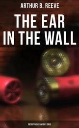 The Ear in the Wall: Detective Kennedy's Case - Detective Craig Kennedy's Mystery Case